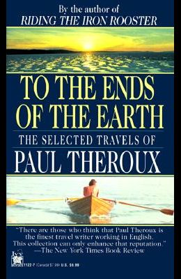 To the Ends of the Earth: The Selected Travels of Paul Theroux