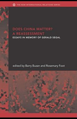 Does China Matter?: A Reassessment: Essays in Memory of Gerald Segal