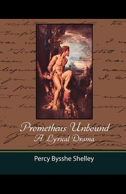 Prometheus Unbound - A Lyrical Drama