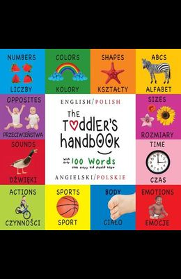 The Toddler's Handbook: Bilingual (English / Polish) (Angielski / Polskie) Numbers, Colors, Shapes, Sizes, ABC Animals, Opposites, and Sounds,
