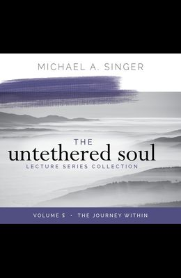 The Untethered Soul Lecture Series: Volume 5: The Journey Within
