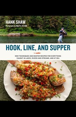 Hook, Line and Supper: New Techniques and Master Recipes for Everything Caught in Lakes, Rivers, Streams and Sea