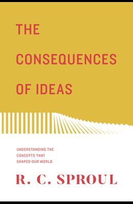 The Consequences of Ideas (Redesign): Understanding the Concepts That Shaped Our World