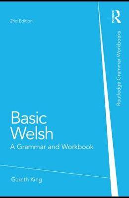 Basic Welsh: A Grammar and Workbook. Gareth King