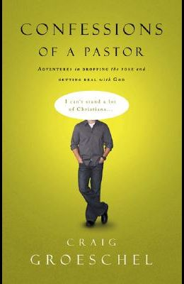 Confessions of a Pastor: Adventures in Dropping the Pose and Getting Real with God