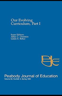 Our Evolving Curriculum: Part I: A Special Issue of Peabody Journal of Education