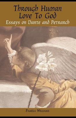 Through Human Love to God: Essays on Dante and Petrarch