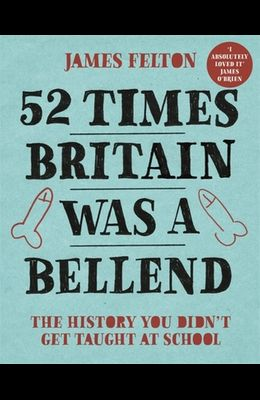 52 Times Britain Was a Bellend: The History You Didn't Get Taught at School