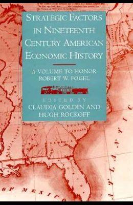 Strategic Factors in Nineteenth Century American Economic History: A Volume to Honor Robert W. Fogel