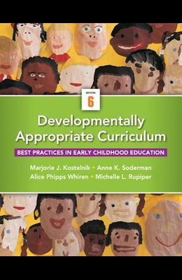Developmentally Appropriate Curriculum: Best Practices in Early Childhood Education (6th Edition)