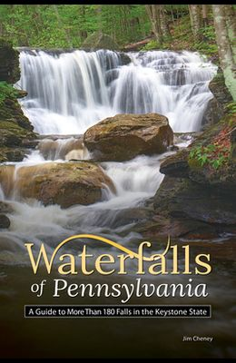 Waterfalls of Pennsylvania: A Guide to More Than 180 Falls in the Keystone State