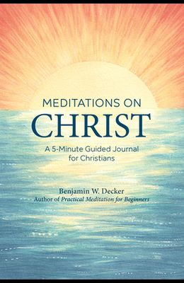Meditations on Christ: A 5-Minute Guided Journal for Christians