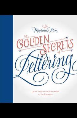 The Golden Secrets of Lettering: Letter Design from First Sketch to Final Artwork
