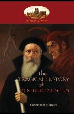 The Tragical History of Doctor Faustus: With introduction by William Modlen, M.A. Oxon.; edited, with notes, by The Rev. A. Dyce (Aziloth Books)