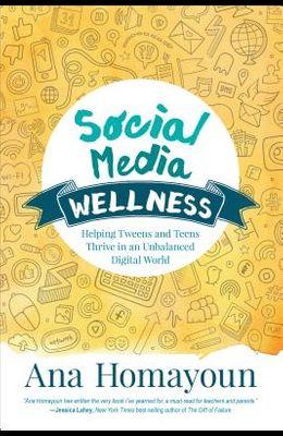 Social Media Wellness: Helping Tweens and Teens Thrive in an Unbalanced Digital World