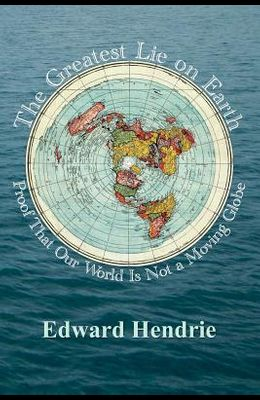 The Greatest Lie on Earth: Proof That Our World Is Not a Moving Globe