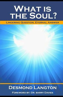 What Is The Soul?: Lingering Question, Eternal Answer