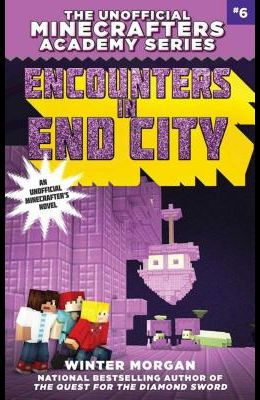 Encounters in End City: The Unofficial Minecrafters Academy Series, Book Six