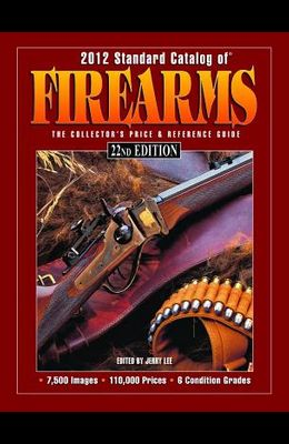 Standard Catalog of Firearms: The Collector's Price & Reference Guide