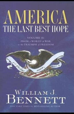 America: The Last Best Hope, Volume 2: From a World at War to the Triumph of Freedom 1914-1989