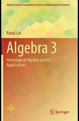 Algebra 3: Homological Algebra and Its Applications