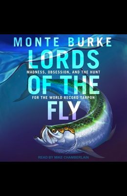 Lords of the Fly: Madness, Obsession, and the Hunt for the World Record Tarpon