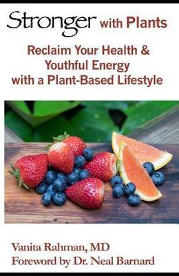 Stronger with Plants: Reclaim Your Health & Youthful Energy with a Plant-Based Lifestyle