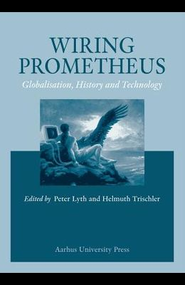 Wiring Prometheus: History, Globalisation and Technology