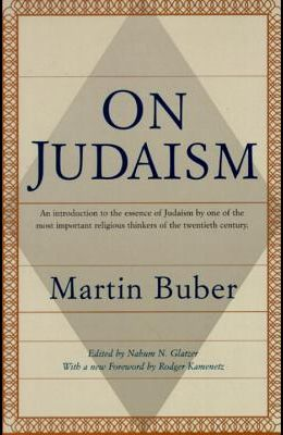 On Judaism: An Introduction to the Essence of Judaism by One of the Most Important Religious Thinkers of the Twentieth Century (Re
