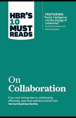 Hbr's 10 Must Reads on Collaboration (with Featured Article social Intelligence and the Biology of Leadership, by Daniel Goleman and Richard Boyatzi