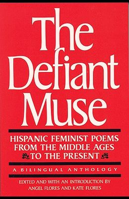 The Defiant Muse: Hispanic Feminist Poems from the Mid: A Bilingual Anthology