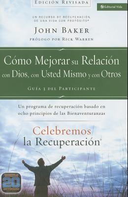 Celebremos La Recuperación Guía 3: Cómo Mejorar Su Relación Con Dios, Con Usted Mismo Y Con Otros: Un Programa de Recuperación Basado En Ocho Principi