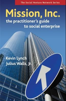 Mission, Inc.: The Practitioner's Guide to Social Enterprise