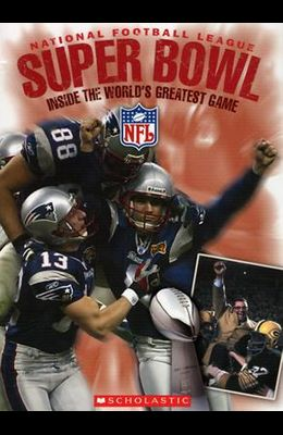 National Football League Super Bowl: Inside the World's Greatest Game