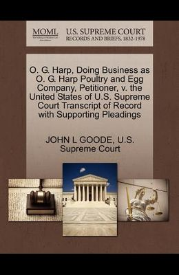 O. G. Harp, Doing Business as O. G. Harp Poultry and Egg Company, Petitioner, V. the United States of U.S. Supreme Court Transcript of Record with Sup