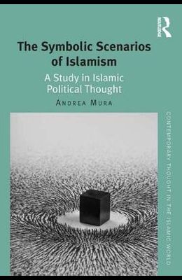 The Symbolic Scenarios of Islamism: A Study in Islamic Political Thought