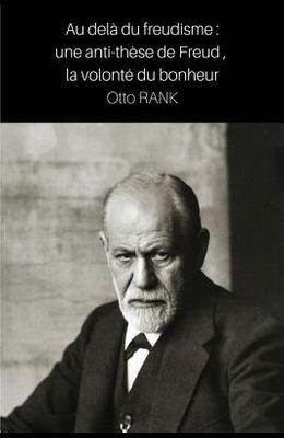 Au delà du freudisme: une anti-thèse de Freud, la volonté du bonheur