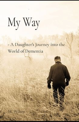My Way: A Daughter's Journey into the World of Dementia