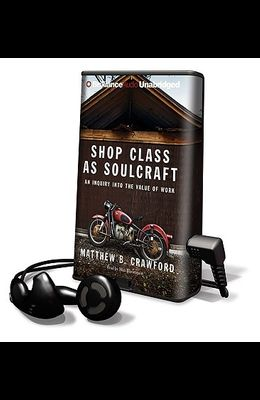 Shop Class as Soulcraft: An Inquiry Into the Value of Work [With Earbuds]