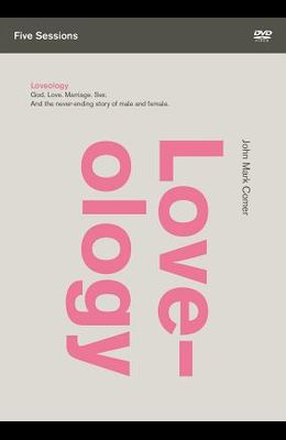 Loveology Video Study: God. Love. Marriage. Sex. and the Never-Ending Story of Male and Female.