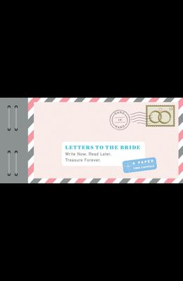 Letters to the Bride: Write Now. Read Later. Treasure Forever. (Newlywed Gifts, Gifts for New Brides, Wedding Gifts for the Bride)