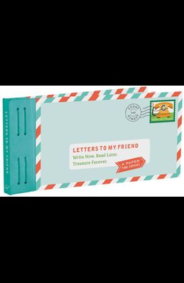 Letters to My Friend: Write Now. Read Later. Treasure Forever. (Gifts for Friends, Thankful Gifts for Friends, Friendship Gifts)