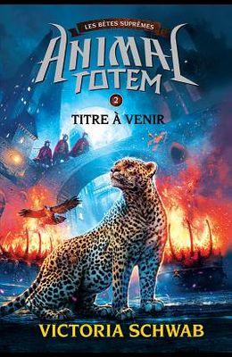 Animal Totem: Les Betes Supremes: N 2 - Titre a Venir