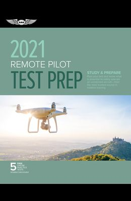 Remote Pilot Test Prep 2021: Study & Prepare: Pass Your Part 107 Test and Know What Is Essential to Safely Operate an Unmanned Aircraft from the Mo