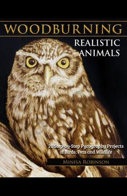 Woodburning Realistic Animals: 12 Step-By-Step Pyrography Projects of Birds, Pets, and Wildlife