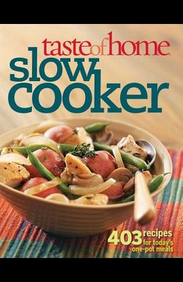 Taste of Home Slow Cooker: 403 Recipes for Today's One- Pot Meals