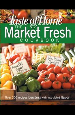 Taste of Home Market Fresh Cookbook