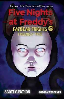 Friendly Face: An Afk Book (Five Nights at Freddy's: Fazbear Frights #10), 10