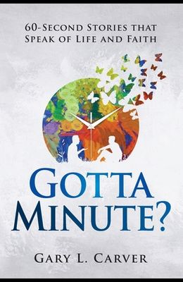 Gotta Minute?: 60-Second Stories That Speak of Life and Faith