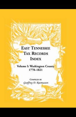 East Tennessee Tax Records Index Volume I: Washington County, 1778-1821